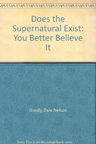 Does the Supernatural Exist?: Dale Nelson Govdy, Dale Nelson Goudy