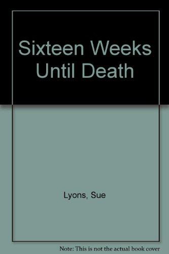 Sixteen Weeks Until Death: Lyons, Sue