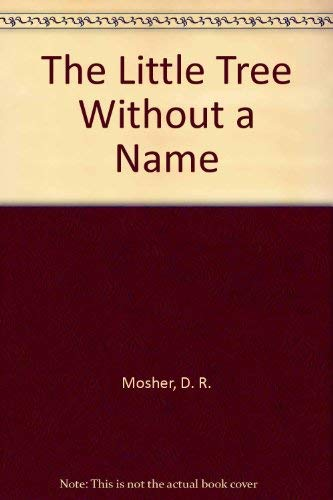 The Little Tree Without a Name: Mosher, D. R.; Mosher, D.R.