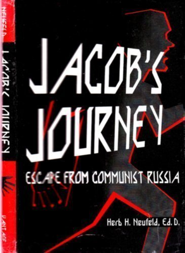 JACOB'S JOURNEY, Escape From Communist Russia: Neufeld, Herb H.