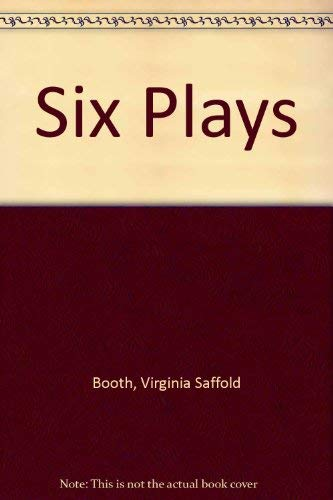 Six Plays: Booth, Virginia Saffold