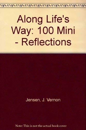 Along Life's Way: 100 Mini - Reflections: Jensen, J. Vernon