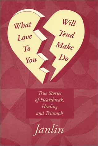9780533137213: What Will Love Tend to Make You Do: True Stories of Heartbreak, Healing and Triumph