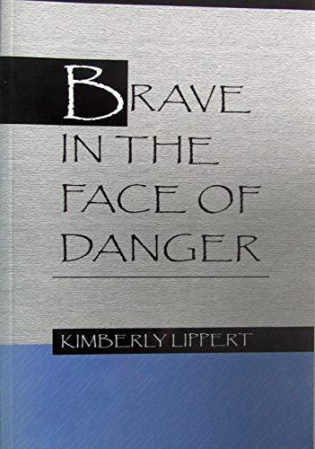 Brave in the Face of Danger: Lippert, Kimberly