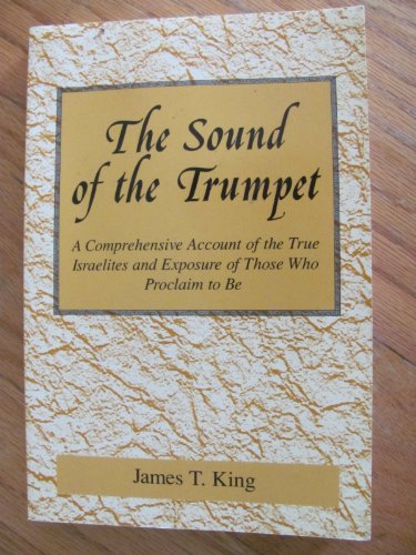 9780533140756: The Sound of the Trumpet: A Comprehensive Account of the True Israelites and Exposure of Those Who Proclaim to Be
