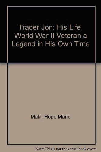 9780533141265: Trader Jon: His Life! World War II Veteran a Legend in His Own Time