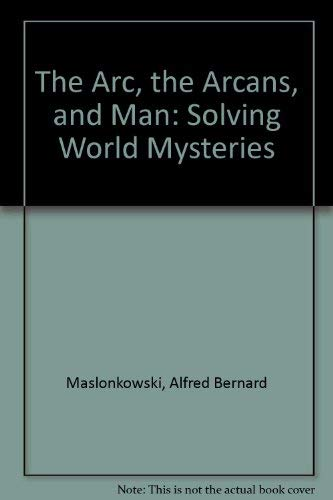 9780533141814: The Arc, the Arcans, and Man: Solving World Mysteries