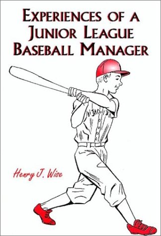 Experiences of a Junior League Baseball Manager: Wise, Henry J.