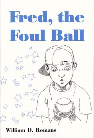 Fred, the Foul Ball: William D. Romans