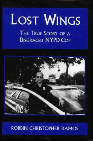 Lost Wings: The True Story of a Disgraced Nypd Cop: Ramos, Robbin Christopher