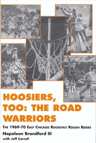 9780533144013: Hoosiers, Too: The Road Warriors: The 1969-70 East Chicago Roosevelt Rough Riders