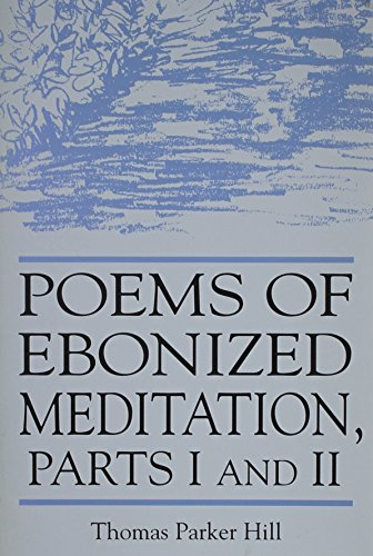 Poems Of Ebonized Meditation: Thomas Parker Hill