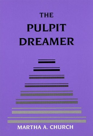 The Pulpit Dreamer: Martha A. Church