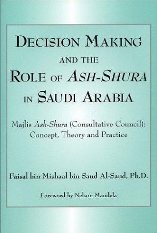 Decision making and the Role of Ash-Shura in Saudi Arabia: Al-Saud, Faisal bin Mishaal bin Saud