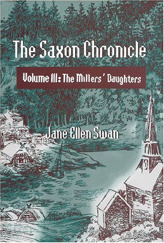 The Saxon Chronicle: The Millers' Daughters: Jane Ellen Swan