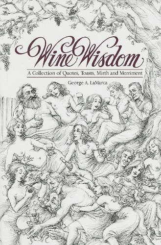 Wine Wisdom: A Collection of Quotes, Toasts, Mirth and Merriment: Lamarca, George A