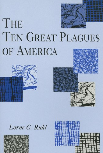 The Ten Great Plagues of America: Ruhl, Lorne C