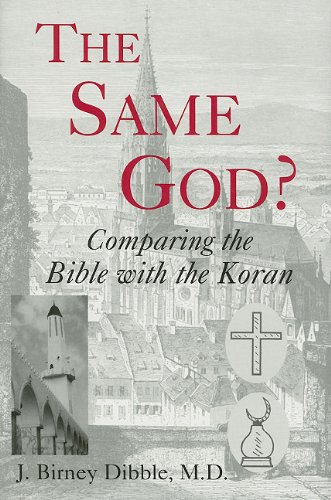 The Same God? Comparing the Bible with: Dibble, J. Birney.