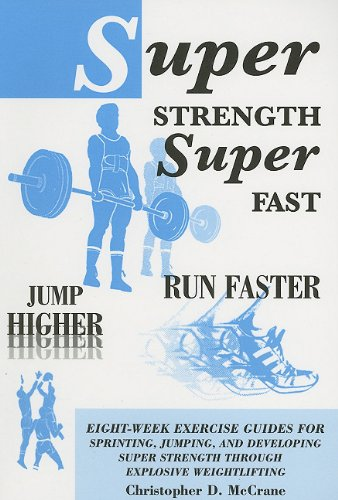 9780533153282: Super Strength Super Fast; Fun Faster Jump Higher: Eight-Week Exercise Guides for Sprinting, Jumping, and Developing Super Strength Through Explosive Weightlifting