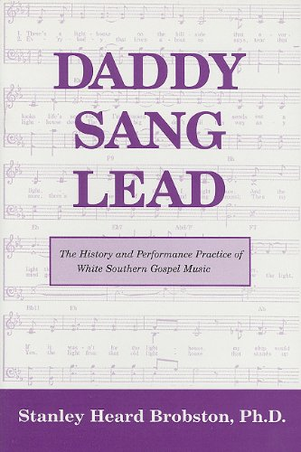 Daddy Sang Lead: The History and Performance Practice of White Southern Gospel Music: Brobston, ...