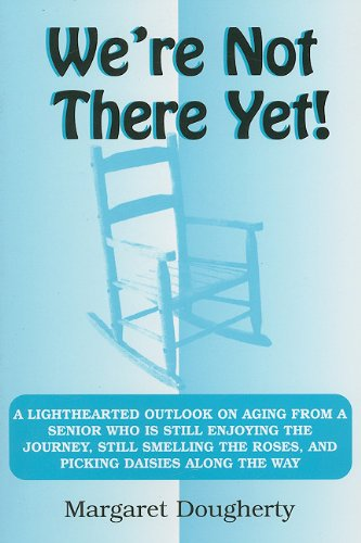 9780533153565: We're Not There Yet!: A Lighthearted Outlook on Aging from a Senior Who Is Still Enjoying the Journey, Still Smelling the Roses, and Picking Daisies Along the Way