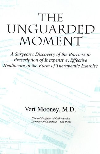 9780533155842: The Unguarded Moment: A Surgeon's Discovery of the Barriers to Prescription of Inexpensive, Effective Healthcare in the Form of Therapeutic Exercise