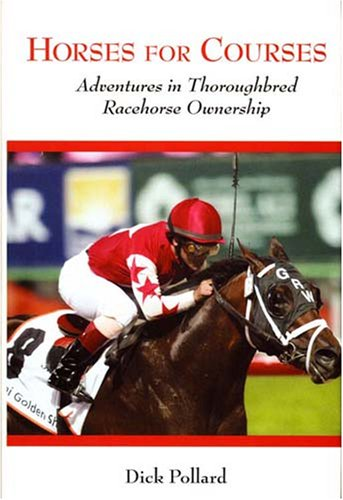 Horses for Courses: Adventures in Thoroughbred Racehorse Ownership: Pollard, Dick