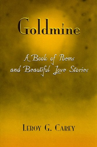 Goldmine: A Book of Poems and Beautiful: Carey, Leroy G