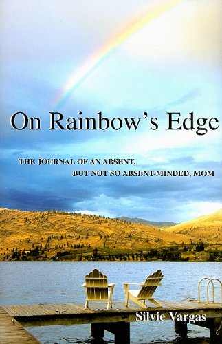 On Rainbow's Edge: The Journal of an Absent, But Not So Absent-Minded, Mom: Vargas, Silvie