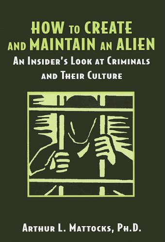 9780533159178: How to Create and Maintain an Alien: An Insider's Look at Criminals and Their Culture