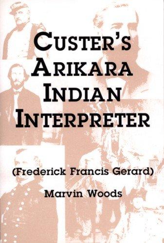 9780533160525: Custer's Arikara Indian Interpreter: Frederick Francis Gerard