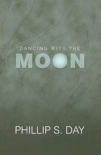 Dancing With the Moon: Day, Phillip S.
