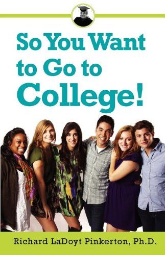 So You Want to Go to College!: Pinkerton Ph.D., Richard LaDoyt