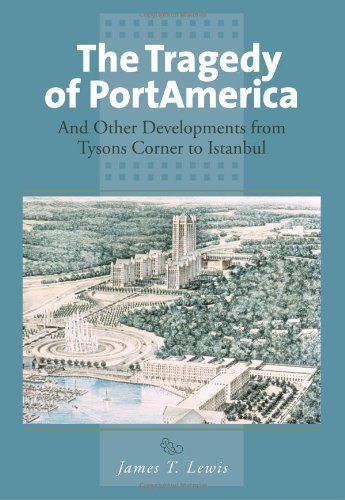 The Tragedy of PortAmerica: And Other Developments from Tysons Corner to Istanbul: Lewis, James T.