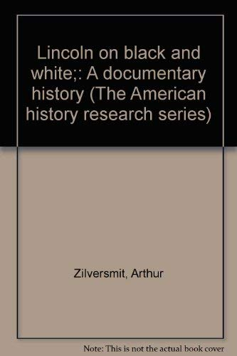 9780534000509: Lincoln on Black and White: A Documentary History (The American History Research Series)