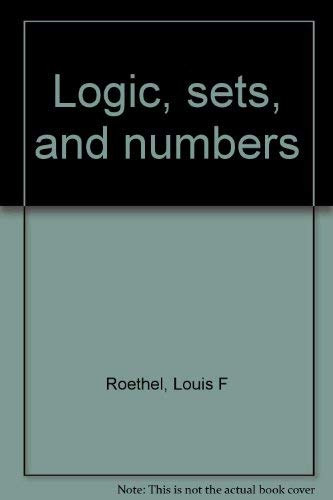 Logic, sets, and numbers: Louis F Roethel