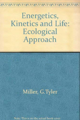 Energetics, Kinetics and Life: Ecological Approach: Miller, G.Tyler