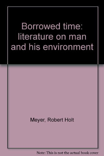 9780534001605: Borrowed time: literature on man and his environment