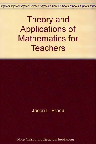Theory and applications of mathematics for teachers: Frand, Jason L