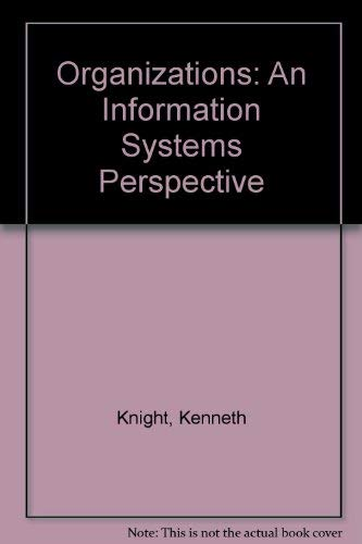 Organizations: An Information Systems Perspective: Knight, Kenneth; McDaniel,
