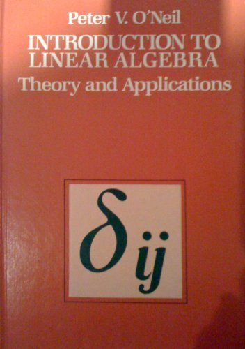 Introduction to Linear Algebra: Theory and Applications: O'Neil, Peter V.