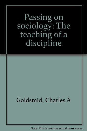 Passing on sociology: The teaching of a discipline: Goldsmid, Charles A