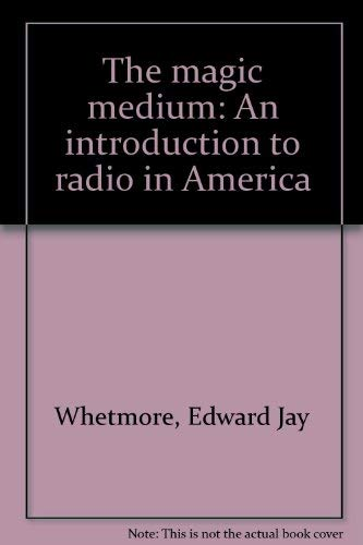 9780534009229: The magic medium: An introduction to radio in America