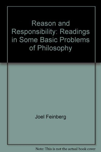 Reason and responsibility: Readings in some basic problems of philosophy (0534009247) by Feinberg, Joel