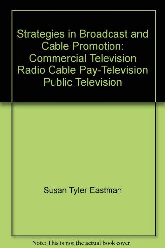 9780534011567: Strategies in Broadcast and Cable Promotion: Commercial Television Radio Cable Pay-Television Public Television