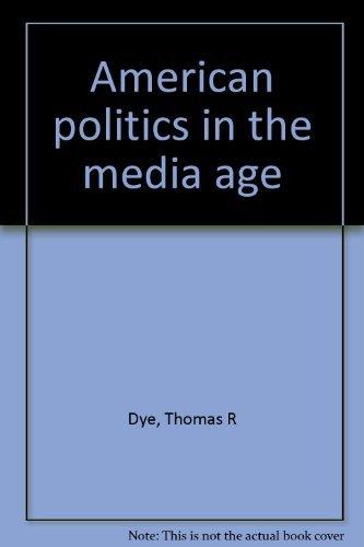 9780534011765: American politics in the media age