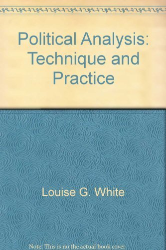 Political Analysis : Technique and Practice: Louise G. White;