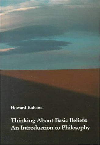 Thinking About Basic Beliefs: An Introduction to Philosophy (053401318X) by Howard Kahane