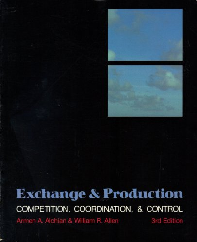 Exchange and Production: Competition, Coordination, and Control: Armen A. Alchian