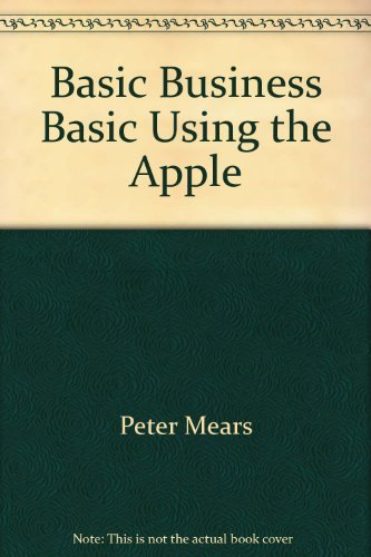 Basic business BASIC: Using microcomputers: Peter Mears